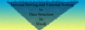 internal sorting and external sorting in data structure in hindi feature