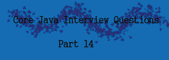 core java inerview question part 14