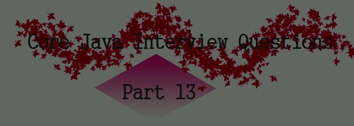 core java interview question part 13