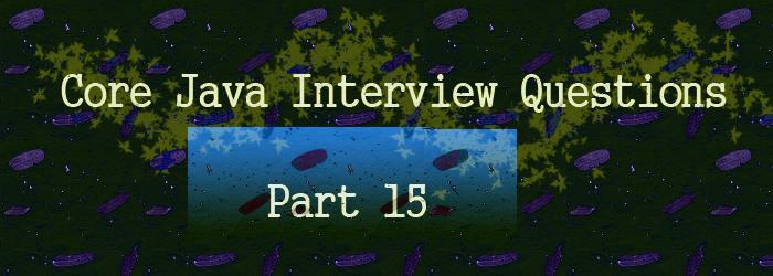 core java interview question part 15
