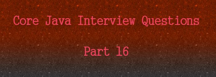 core java interview question part 16