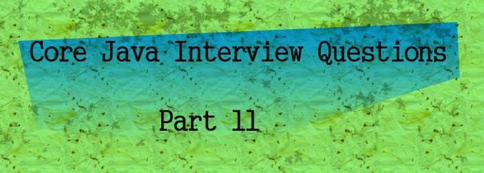 core java interview questions part 11