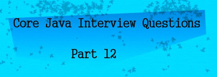 core java interview questions part 12