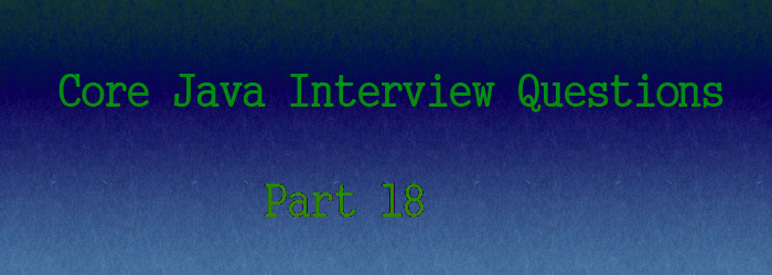core java interview questions part 18new