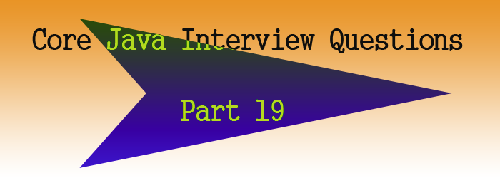 core java interview questions part 19