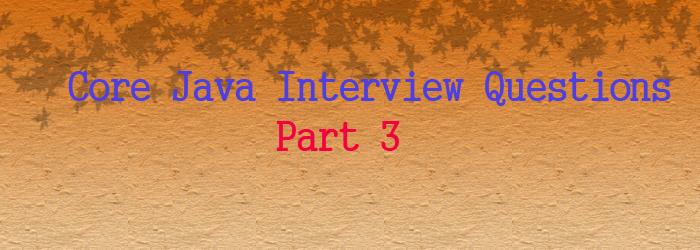core java interview questions part 3