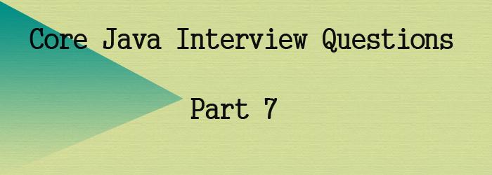 core java interview questions part 7