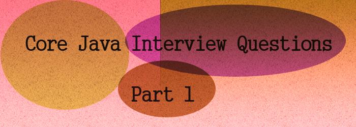 core java interview questions part1
