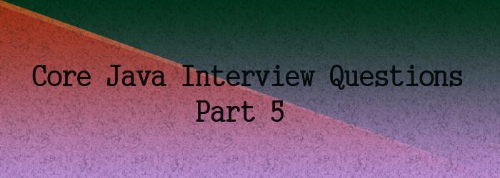 core java interview questoin part 5