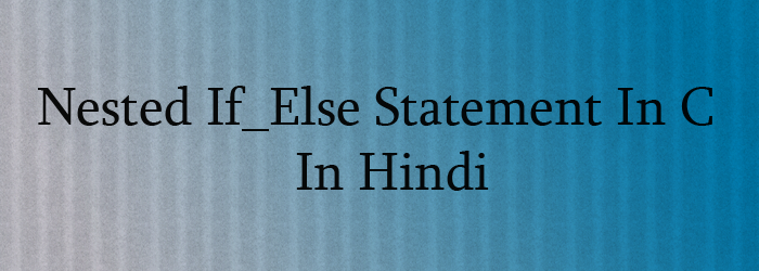 nested if_else statement in c in hindi