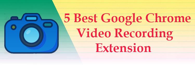 5 best google chrome video recording extensions