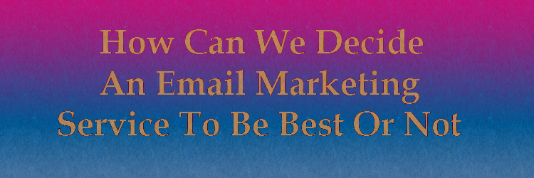 How to choose best email marketing service
