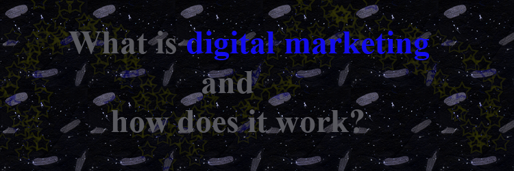 What is digital marketing and how does it work