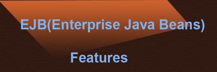 EJB Features-Enterprise java beans features