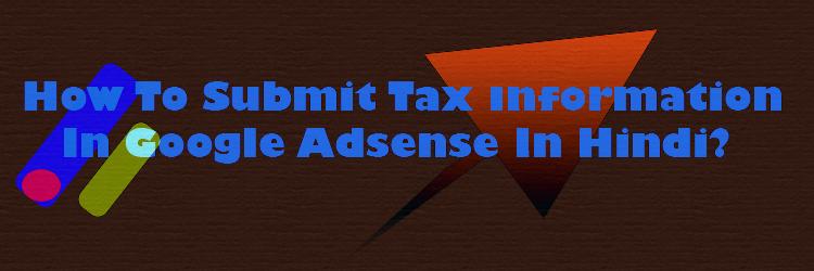 How To Submit Tax Information In Google Adsense In Hindi