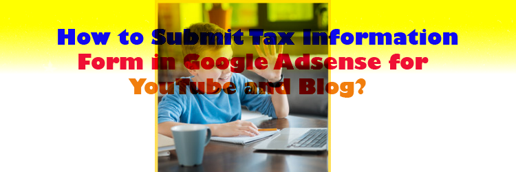 how to submit tax information in google adsense for youtube and blog