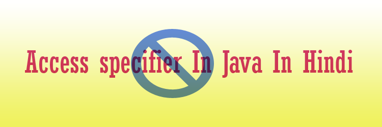 Access specifier In Java In Hindi