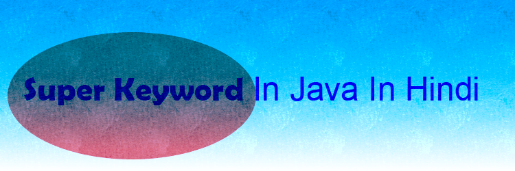 super keyword in java in hindi