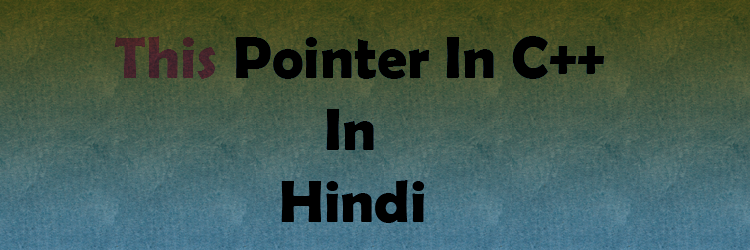 This Pointer In C++ In Hindi