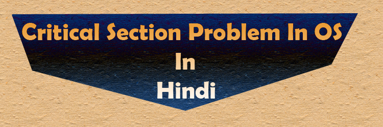 critical section problem in os in hindi