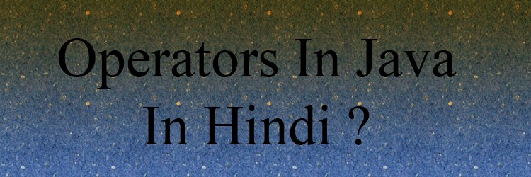 operators in java in hindi